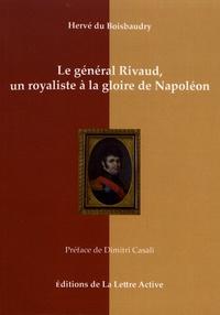 Hervé Du Boisbaudry - Le général Rivaud, un royaliste à la gloire de Napoléon (1766-1839).