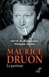 Hervé Du Boisbaudry et Philippe Verdin - Maurice Druon - Le partisan.