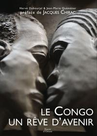 Hervé Dubourjal et Jean-Marie Quéméner - Le Congo, un rêve d'avenir.