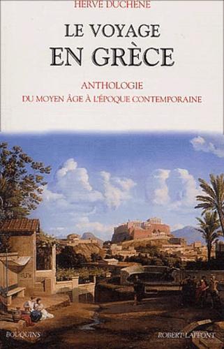 Hervé Duchêne - Le voyage en Grèce. - Anthologie du Moyen Age à l'époque contemporaine.