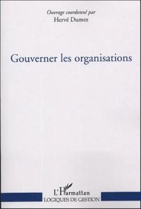 Hervé Dumez - Gouverner les organisations.