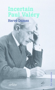 Hervé Dumez - Incertain Paul Valéry.