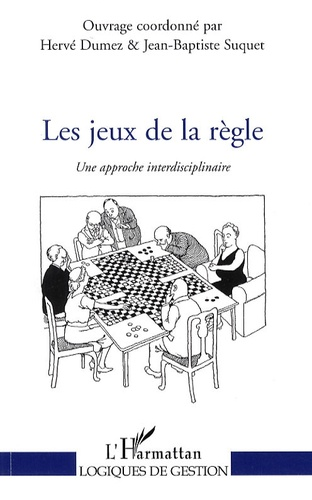 Hervé Dumez et Jean-Baptiste Suquet - Les jeux de la règle - Une approche interdisciplinaire.