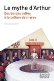 Hervé Dumont - Le mythe d'Arthur - Des bardes celtes à la culture de masse.
