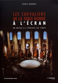 Hervé Dumont - Les chevaliers de la Table ronde à l'écran - Un mythe à l'épreuve du temps.