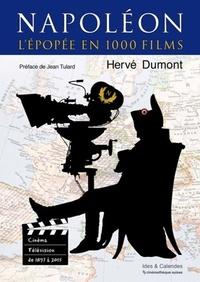 Hervé Dumont - Napoléon, l'épopée en 1000 films - Cinéma et télévision de 1897 à 2015.