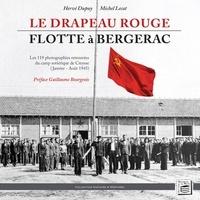 Hervé Dupuy et Michel Lecat - Le drapeau rouge flotte à Bergerac - Les 119 photographies retrouvées du camp soviétique de Creysse (Janvier - Août 1945).