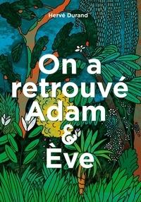 Hervé Durand - On a retrouvé  Adam & Ève.