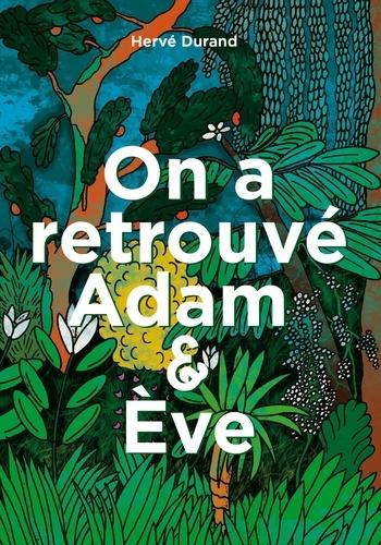 On a retrouvé  Adam & Ève