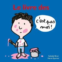 Hervé Eparvier et Soledad Bravi - Le livre des c'est pas moi !.