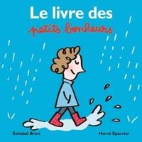 Hervé Eparvier et Soledad Bravi - Le livre des petits bonheurs.