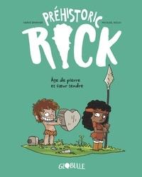 Hervé Eparvier et Mickaël Roux - Préhistoric Rick Tome 3 : Age de pierre et coeur tendre.