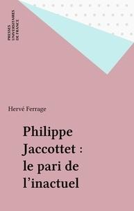 Hervé Ferrage - Philippe Jacottet, le pari de l'inactuel.