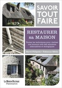 Hervé Fillipetti et Fabienne Sébilo - Savoir tout faire - Restaurer sa maison.