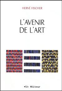 Hervé Fischer - L'avenir de l'art.