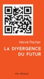 Hervé Fischer - La divergence du futur.