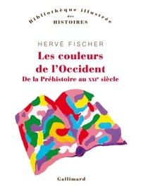 Hervé Fischer - Les couleurs de l'Occident - De la préhistoire au XXIe siècle.