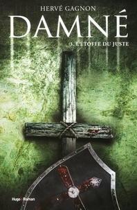 Hervé Gagnon - Damné Tome 3 : L'Etoffe du Juste.