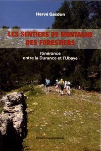 Hervé Gasdon - Les sentiers de montagne des forestiers - Itinérance entre la Durance et l'Ubaye.