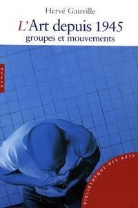 Hervé Gauville - L'art depuis 1945 - Groupes et mouvements.