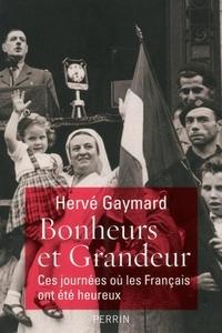 Hervé Gaymard - Bonheurs et Grandeur - Ces journées où les Français ont été heureux.