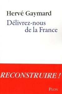 Hervé Gaymard - Délivrez-nous de la France.