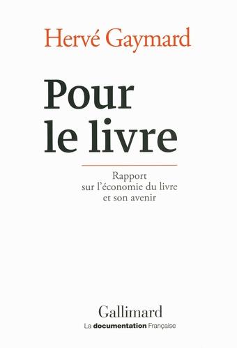 Hervé Gaymard - Pour le livre - Rapport sur l'économie du livre et son avenir.