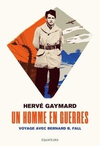 Un homme en guerres- Voyage avec Bernard B. Fall - Hervé Gaymard pdf epub