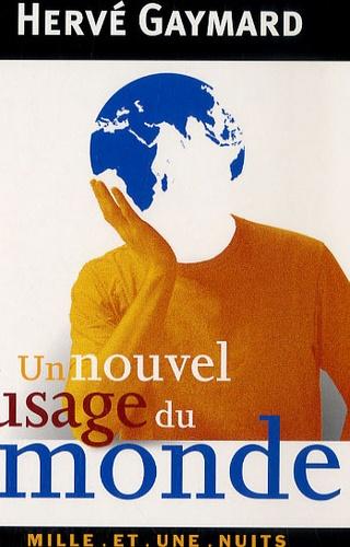 Hervé Gaymard - Un nouvel usage du monde - Propositions pour une France plus active dans les pays émergents.