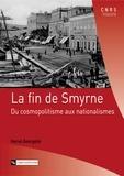 Hervé Georgelin - La fin de Smyrne - Du cosmopolitisme aux nationalismes.