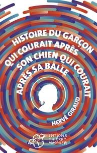 Hervé Giraud - Histoire du garçon qui courait après son chien qui courait après sa balle.