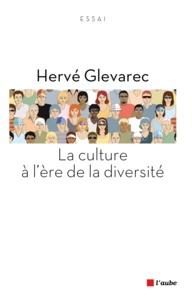 Hervé Glevarec - La culture à l'ère de la diversité.