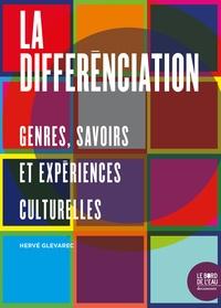 Hervé Glevarec - La différenciation - Genres, savoirs et expériences culturelles.