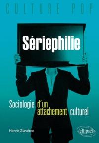 Hervé Glevarec - La sériephilie - Sociologie d'un attachement culturel et place de la fiction dans la vie des jeunes adultes.