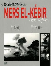 Hervé Grall et Martial Le Hir - La mémoire de Mers el-Kébir de 1940 à nos jours.