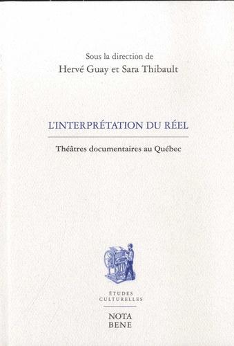 L'interprétation du réel. Théâtres documentaires au Québec