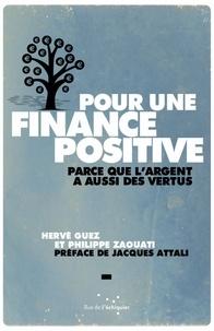 Hervé Guez et Philippe Zaouati - Pour une finance positive - Parce que l'argent a aussi des vertus.