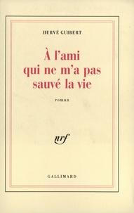 Hervé Guibert - À l'ami qui ne m'a pas sauvé la vie.