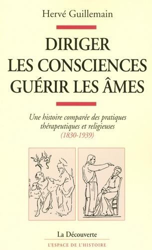 Diriger les consciences, guérir les âmes. Une histoire comparée des pratiques thérapeutiques et religieuses (1830-1939)