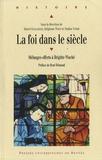 Hervé Guillemain et Stéphane Tison - La foi dans le siècle - Mélanges offerts à Brigitte Waché.
