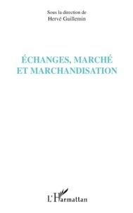 Hervé Guillemin - Echanges, marché et marchandisation.