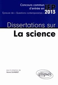Hervé Guineret - Dissertations sur La science - Concours commun d'entrée en IEP 2013.
