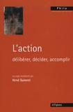 Hervé Guineret et Sarah Carvallo - L'action - Délibérer, décider, accomplir.
