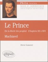 Le Prince, Machiavel.- Chapitres XII à XIV, De la liberté des peuples - Hervé Guineret |