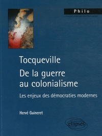 Hervé Guineret - Tocqueville De la guerre au colonialisme - Les enjeux des démocraties modernes.