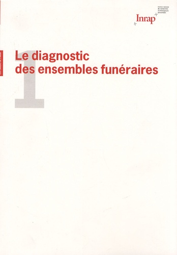 Hervé Guy et Alain Koehler - Le diagnostic des ensembles funéraires - Actes du séminaire des 5 et 6 décembre 2005.