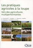 Hervé Guyomard et Christian Huyghe - Les pratiques agricoles à la loupe - Vers des agricultures multiperformantes.