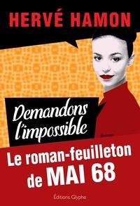 Hervé Hamon - Demandons l'impossible - Le roman-feuilleton de Mai 68.