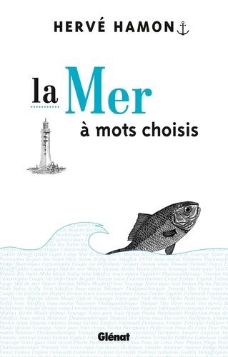 Hervé Hamon - La Mer à mots choisis.