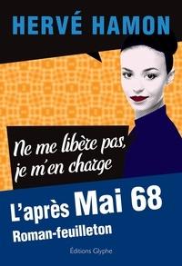 Hervé Hamon - Ne me libère pas, je m'en charge - L'après Mai 68.